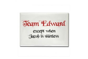 Team Edward Except When Jacob Is Shirtless Magnet