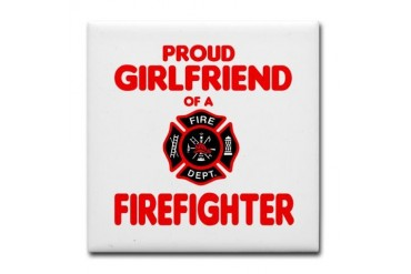 Proud Girlfriend of a Firefighter Firefighter Tile Coaster by CafePress