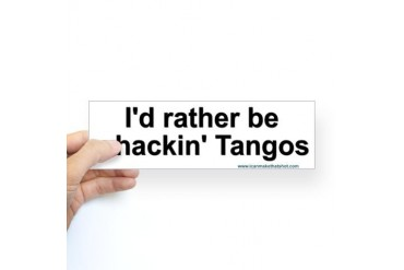 I'd rather be whacking tangos bumper sticker Shot Sticker Bumper by CafePress