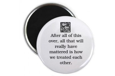HOW WE TREAT EACH OTHER.. Orig Peace Magnet by CafePress