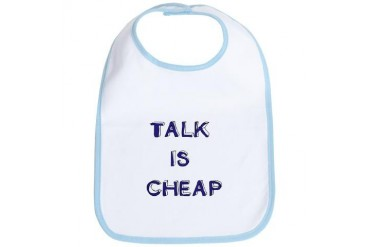TALK IS CHEAP.png Funny Bib by CafePress