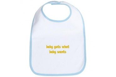 Baby Gets What Baby Wants New baby Bib by CafePress