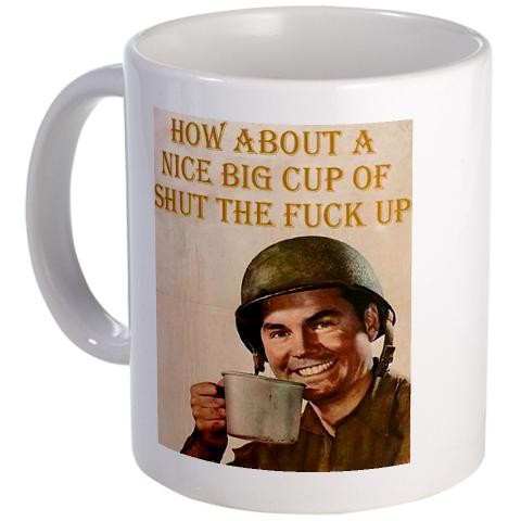 How About A Nice Cup Of Shut The Fuck Up Mugs