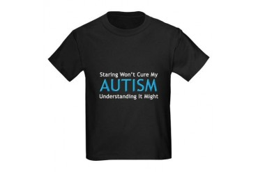 Staring Won't Cure My Autism Kids Dark T-Shirt