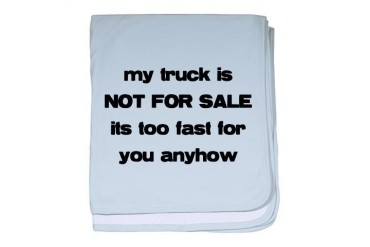 My truck is Not for Sale.png Redneck baby blanket by CafePress