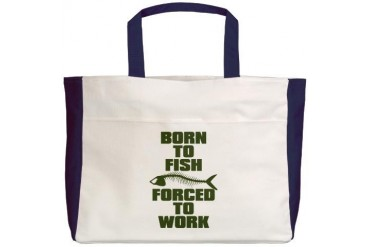 BORN TO FISH FORCED TO WORK Fish Beach Tote by CafePress