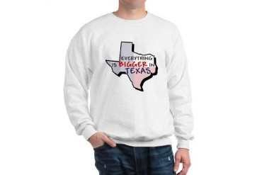 Everything is Bigger in Texas Texas Sweatshirt by CafePress