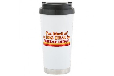 I am kind of a BIG DEAL in Wheat Ridge Ceramic Tra Colorado Ceramic Travel Mug by CafePress