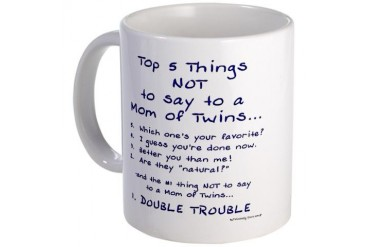 Twin Mom - Top 5 Things Not To Say Twin Mug by CafePress