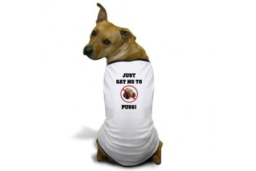 Just say NO to Pugs Dog T-Shirt by CafePress
