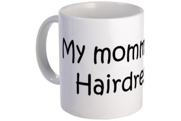 Mommy is a Hairdresser Mom Mug by CafePress