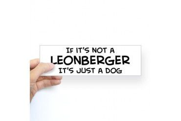 If it's not a Leonberger Bumper Sticker Pets Sticker Bumper by CafePress