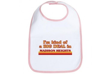I am kind of a BIG DEAL in Madison Heights Michigan Bib by CafePress