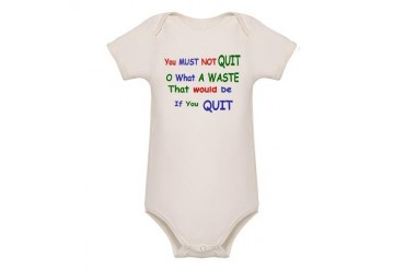 You must not quit Quotes Organic Baby Bodysuit by CafePress