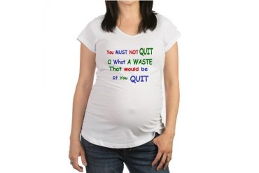 You must not quit Quotes Maternity T-Shirt by CafePress