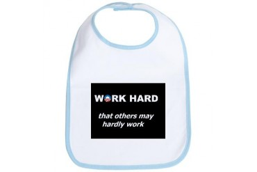 WORK HARD that others may hardly work block Conservative Bib by CafePress
