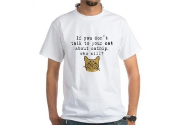Talk to your cat about catnip2 White T-Shirt