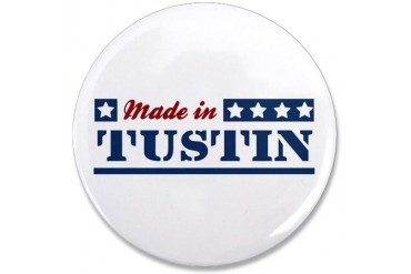 Made in Tustin California 3.5 Button by CafePress
