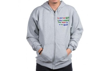 You must not quit Quotes Zip Hoodie by CafePress