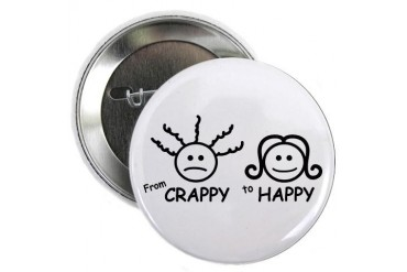 From Crappy to Happy Button Funny 2.25 Button by CafePress