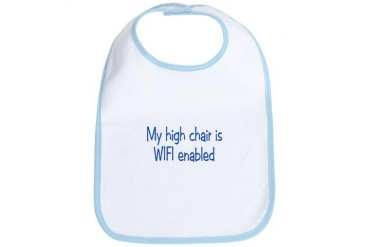 My high chair is WIFI enabled Funny Bib by CafePress