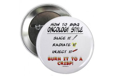 Oncology Style BBQ Button Humor 2.25 Button by CafePress