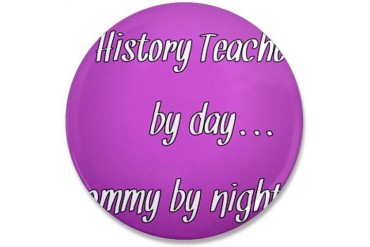 History Teacher by day Mommy by night Teacher 3.5 Button by CafePress