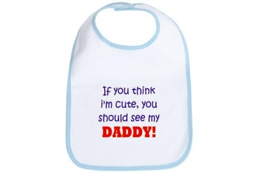 You Should See My Daddy Funny Bib by CafePress