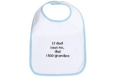 If dad says no...black Humor Bib by CafePress