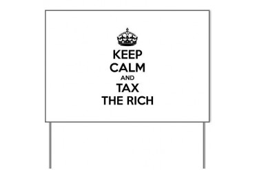 Keep calm and tax the rich Funny Yard Sign by CafePress