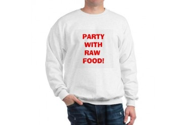 PARTY WITH RAW FOOD Humor Sweatshirt by CafePress
