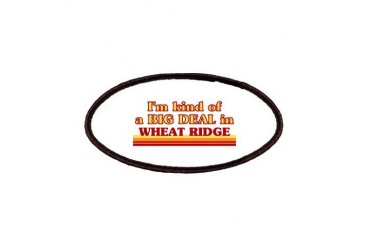 I am kind of a BIG DEAL in Wheat Ridge Colorado Patches by CafePress