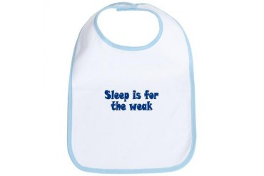 Sleep is for the weak Funny Bib by CafePress