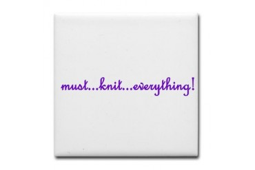 Must Knit Everything Must knit everything Tile Coaster by CafePress
