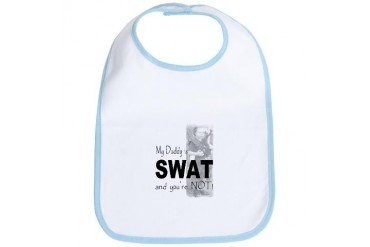 My Daddy is SWAT and you're NOT Daddy Bib by CafePress