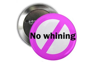 No Whining Button Breast cancer 2.25 Button by CafePress