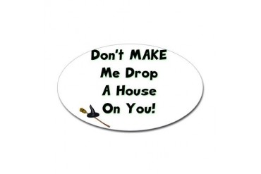 Don't MAKE Me Drop a House On You Oval Sticker Funny Sticker Oval by CafePress