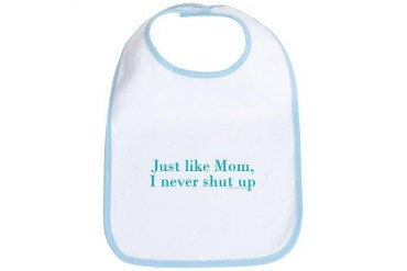 Just like mom I never shut up - Funny Bib by CafePress