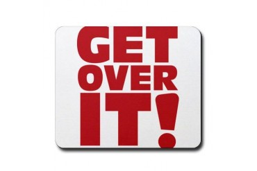 Get over it Funny Mousepad by CafePress