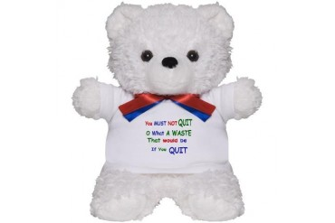 You must not quit Quotes Teddy Bear by CafePress