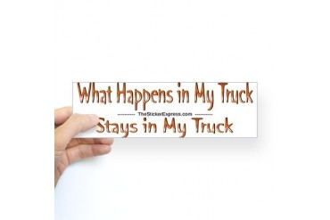 What Happens In My Truck Bumper Sticker Funny Sticker Bumper by CafePress
