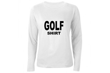 Golf Shirt Funny Women's Long Sleeve T-Shirt by CafePress