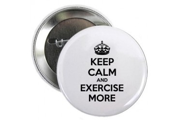 Keep calm and exercise more Funny 2.25 Button by CafePress
