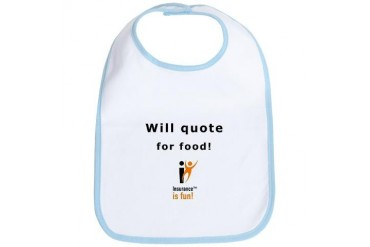 : Insurance is fun Will quote for food Food Bib by CafePress
