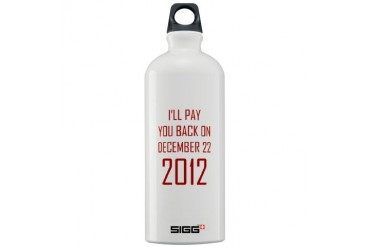 I'll pay you back on december 22 2012 Sigg Water B Funny Sigg Water Bottle 1.0L by CafePress