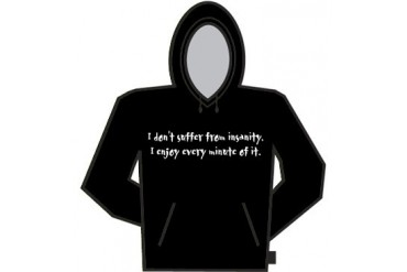 I Don't Suffer From Insanity Hoodie