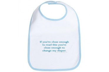 If you're close enough... Funny Bib by CafePress