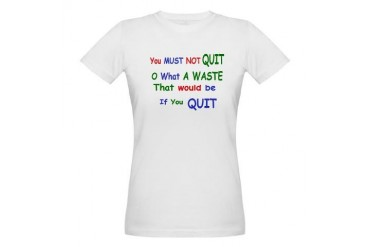 You must not quit Quotes Organic Women's T-Shirt by CafePress
