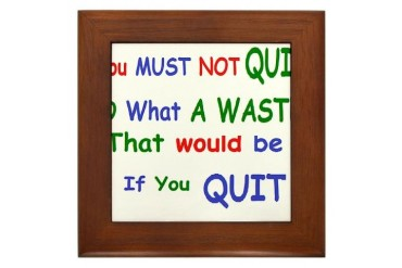 You must not quit Quotes Framed Tile by CafePress