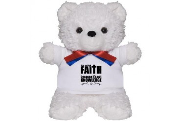 Faith Is Not Knowledge Atheist Teddy Bear by CafePress